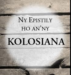 Ny Epistily ho an'ny Kolosiana: ambony indrindra sady ampy Kristy!